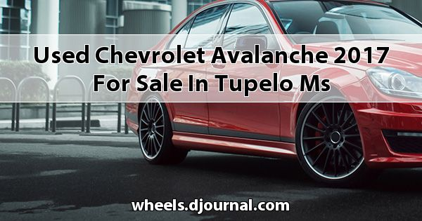 Used Chevrolet Avalanche 2017 for sale in Tupelo, MS