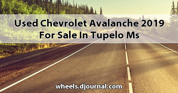 Used Chevrolet Avalanche 2019 for sale in Tupelo, MS
