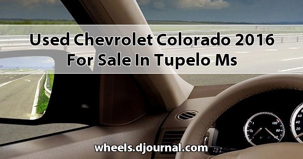 Used Chevrolet Colorado 2016 for sale in Tupelo, MS