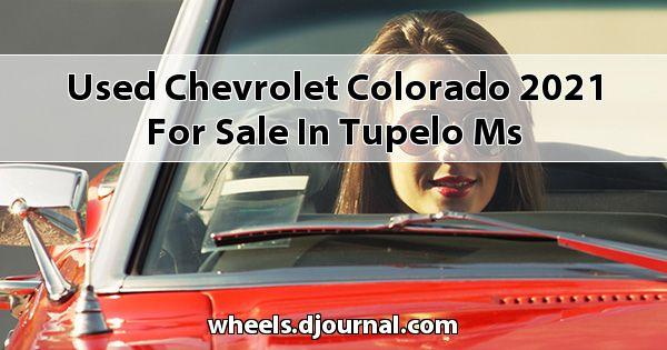 Used Chevrolet Colorado 2021 for sale in Tupelo, MS