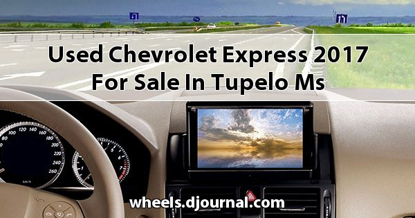 Used Chevrolet Express 2017 for sale in Tupelo, MS