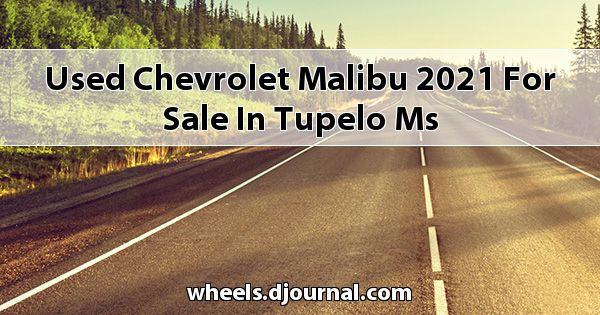 Used Chevrolet Malibu 2021 for sale in Tupelo, MS
