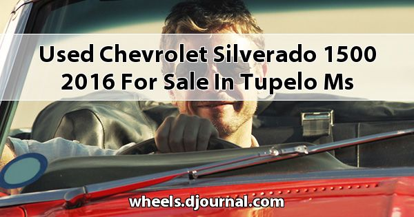 Used Chevrolet Silverado 1500 2016 for sale in Tupelo, MS
