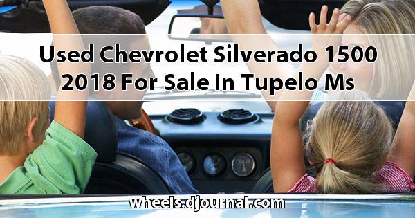 Used Chevrolet Silverado 1500 2018 for sale in Tupelo, MS
