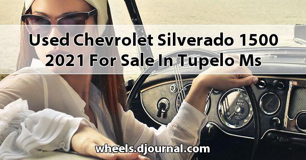 Used Chevrolet Silverado 1500 2021 for sale in Tupelo, MS