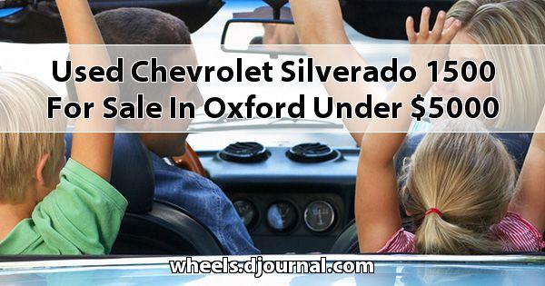 Used Chevrolet Silverado 1500 for sale in Oxford under $5000