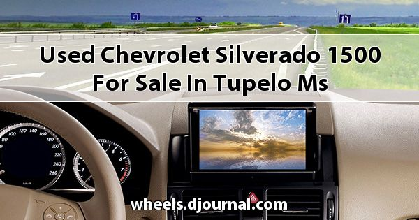 Used Chevrolet Silverado 1500 for sale in Tupelo, MS