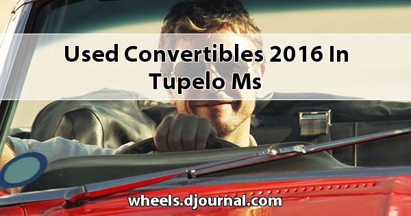 Used Convertibles 2016 in Tupelo, MS