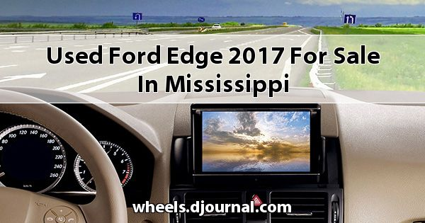Used Ford Edge 2017 for sale in Mississippi