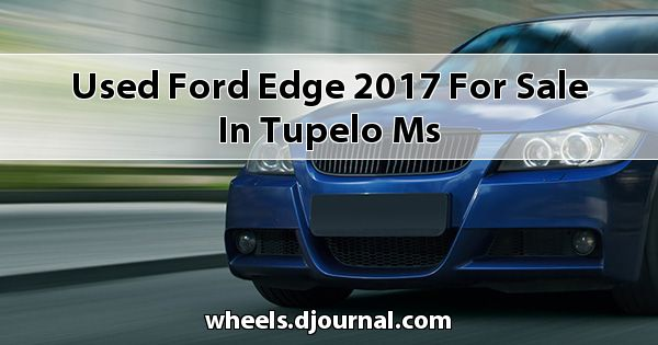 Used Ford Edge 2017 for sale in Tupelo, MS
