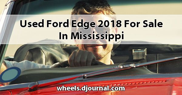 Used Ford Edge 2018 for sale in Mississippi