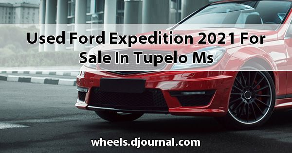 Used Ford Expedition 2021 for sale in Tupelo, MS
