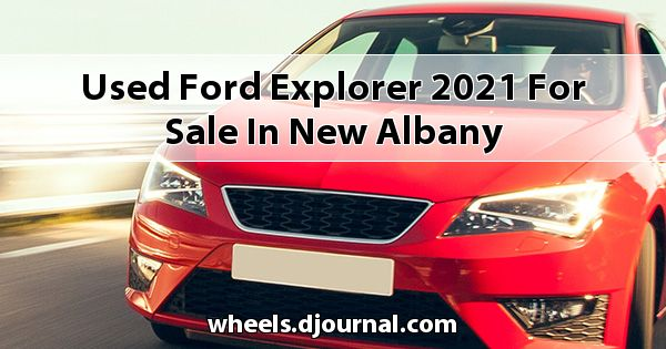 Used Ford Explorer 2021 for sale in New Albany