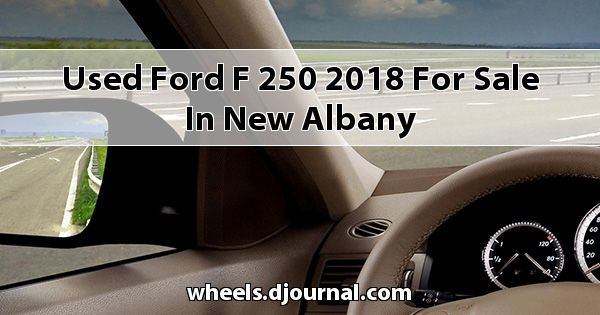 Used Ford F-250 2018 for sale in New Albany