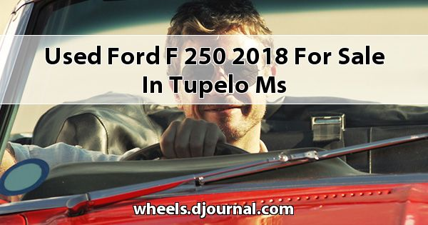 Used Ford F-250 2018 for sale in Tupelo, MS