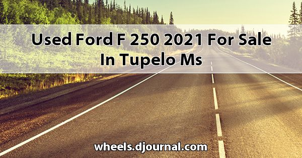 Used Ford F-250 2021 for sale in Tupelo, MS