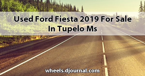 Used Ford Fiesta 2019 for sale in Tupelo, MS