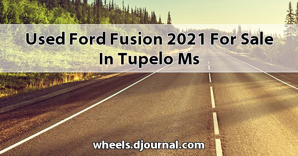 Used Ford Fusion 2021 for sale in Tupelo, MS