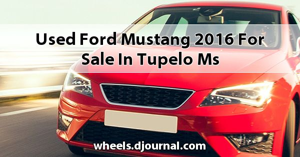 Used Ford Mustang 2016 for sale in Tupelo, MS