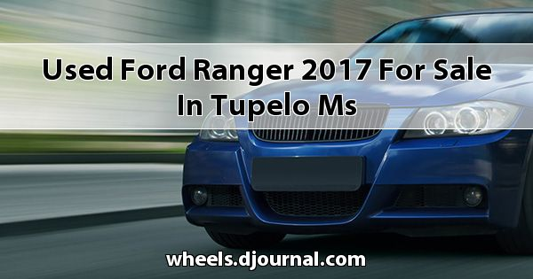 Used Ford Ranger 2017 for sale in Tupelo, MS