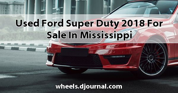 Used Ford Super Duty 2018 for sale in Mississippi