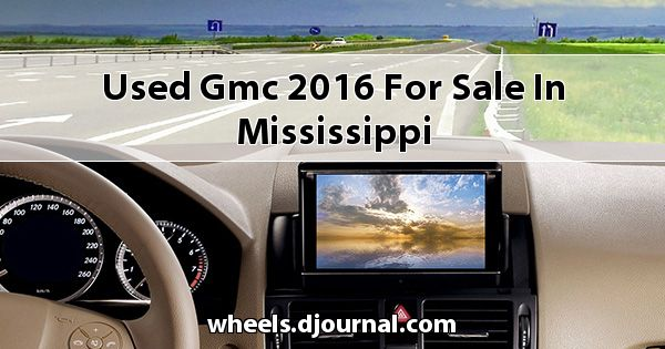 Used GMC 2016 for sale in Mississippi
