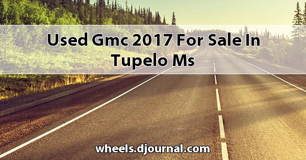 Used GMC 2017 for sale in Tupelo, MS