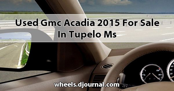 Used GMC Acadia 2015 for sale in Tupelo, MS