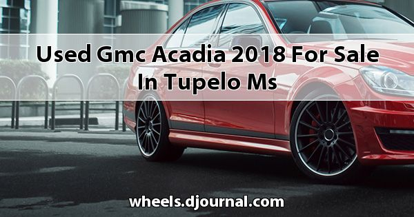 Used GMC Acadia 2018 for sale in Tupelo, MS