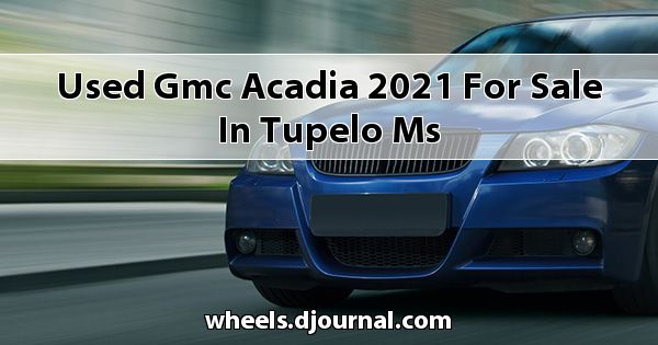 Used GMC Acadia 2021 for sale in Tupelo, MS