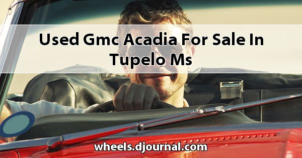 Used GMC Acadia for sale in Tupelo, MS