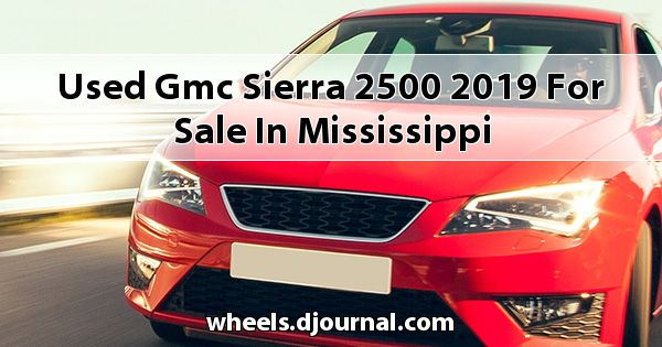Used GMC Sierra 2500 2019 for sale in Mississippi