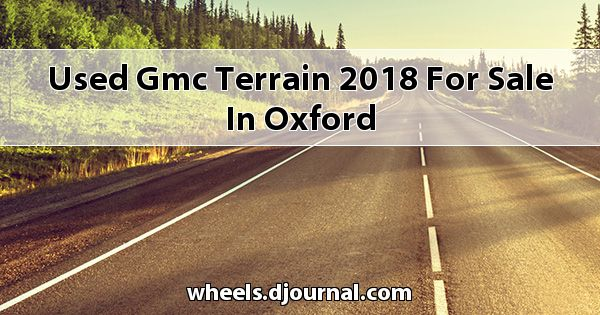 Used GMC Terrain 2018 for sale in Oxford