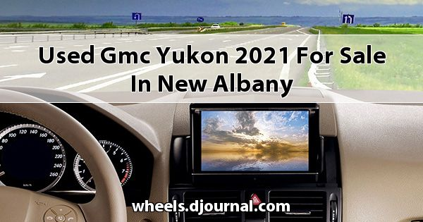 Used GMC Yukon 2021 for sale in New Albany