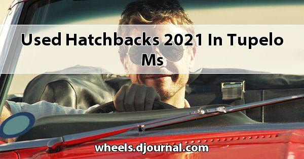 Used Hatchbacks 2021 in Tupelo, MS
