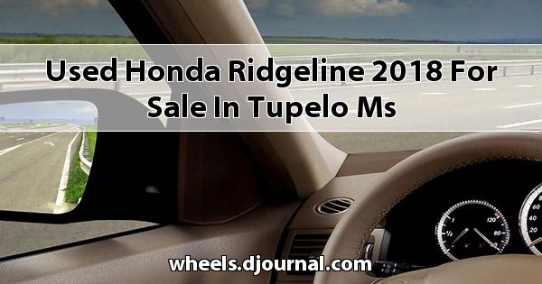 Used Honda Ridgeline 2018 for sale in Tupelo, MS