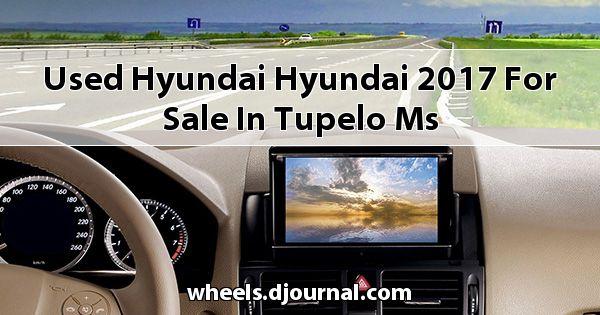 Used Hyundai Hyundai 2017 for sale in Tupelo, MS