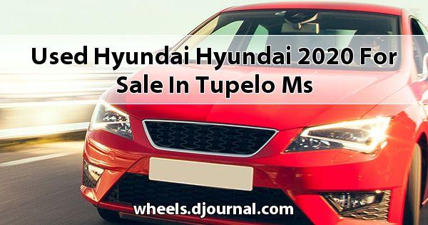 Used Hyundai Hyundai 2020 for sale in Tupelo, MS