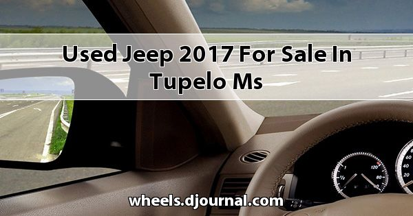 Used Jeep 2017 for sale in Tupelo, MS