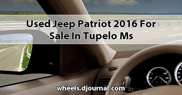 Used Jeep Patriot 2016 for sale in Tupelo, MS