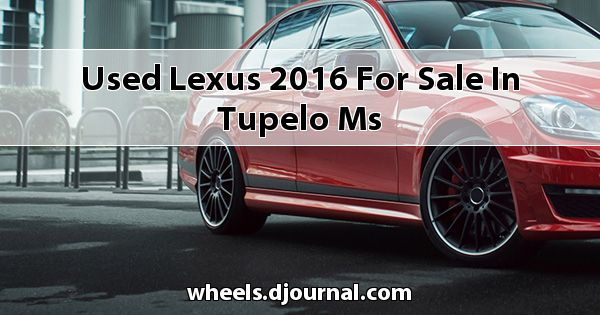 Used Lexus 2016 for sale in Tupelo, MS