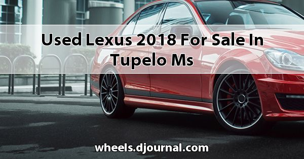 Used Lexus 2018 for sale in Tupelo, MS
