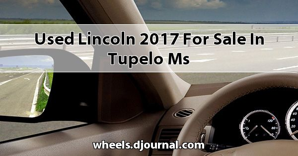 Used Lincoln 2017 for sale in Tupelo, MS