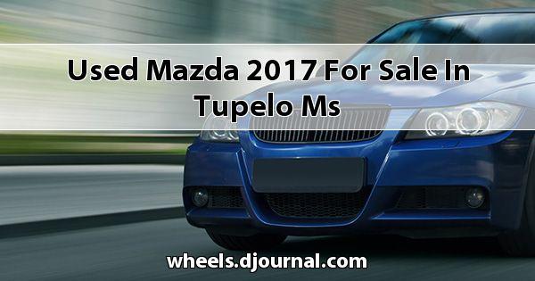 Used Mazda 2017 for sale in Tupelo, MS