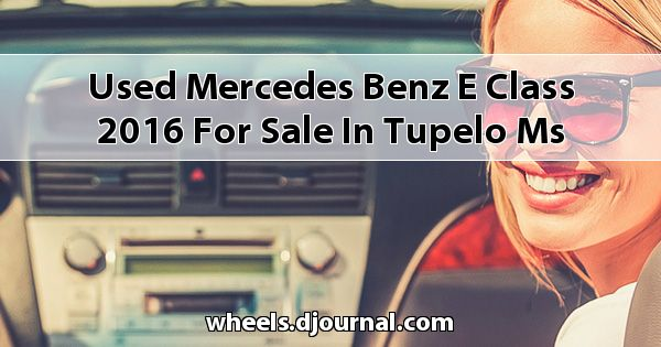 Used Mercedes-Benz E-Class 2016 for sale in Tupelo, MS