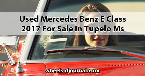 Used Mercedes-Benz E-Class 2017 for sale in Tupelo, MS