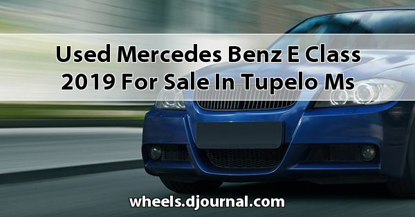 Used Mercedes-Benz E-Class 2019 for sale in Tupelo, MS