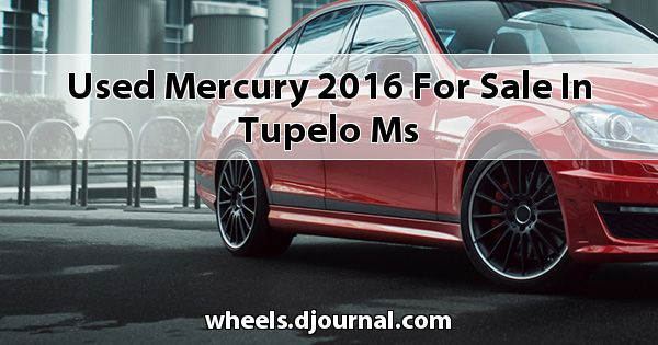 Used Mercury 2016 for sale in Tupelo, MS