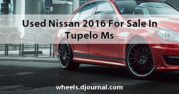 Used Nissan 2016 for sale in Tupelo, MS