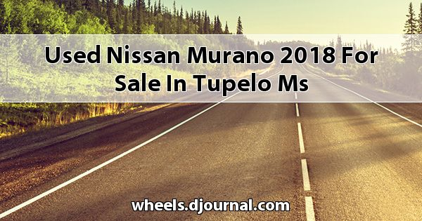 Used Nissan Murano 2018 for sale in Tupelo, MS